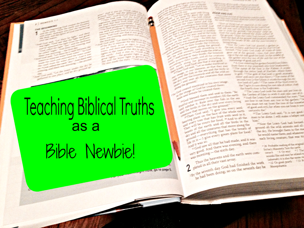 Teaching Biblical Truths as a Bible Newbie