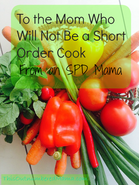 To the Mom Who Will Not Be a Short Order Cook, From an SPD Mama