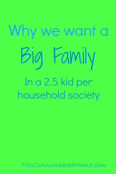 Why We Want a Big Family