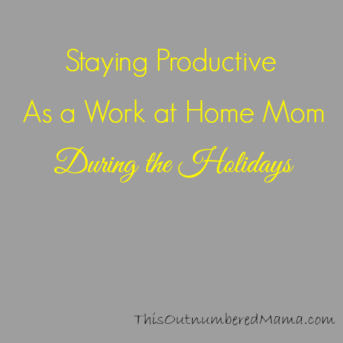 Staying Productive as a Work at Home Mom During the Holidays from ThisOutnumberedMama.com