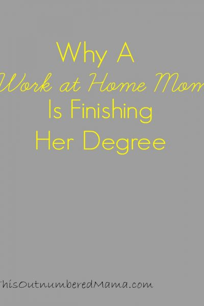 Why a Work At Home Mom is Finishing Her Degree