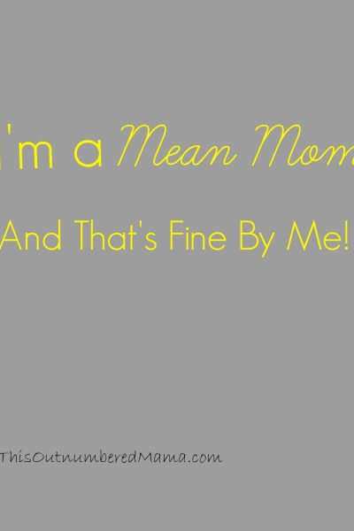 I'm a Mean Mom, and That's Fine By Me.