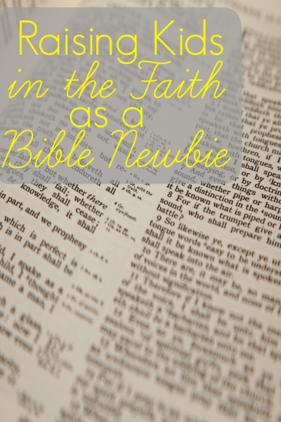 Raise Your Kids in the Faith as a Bible Newbie