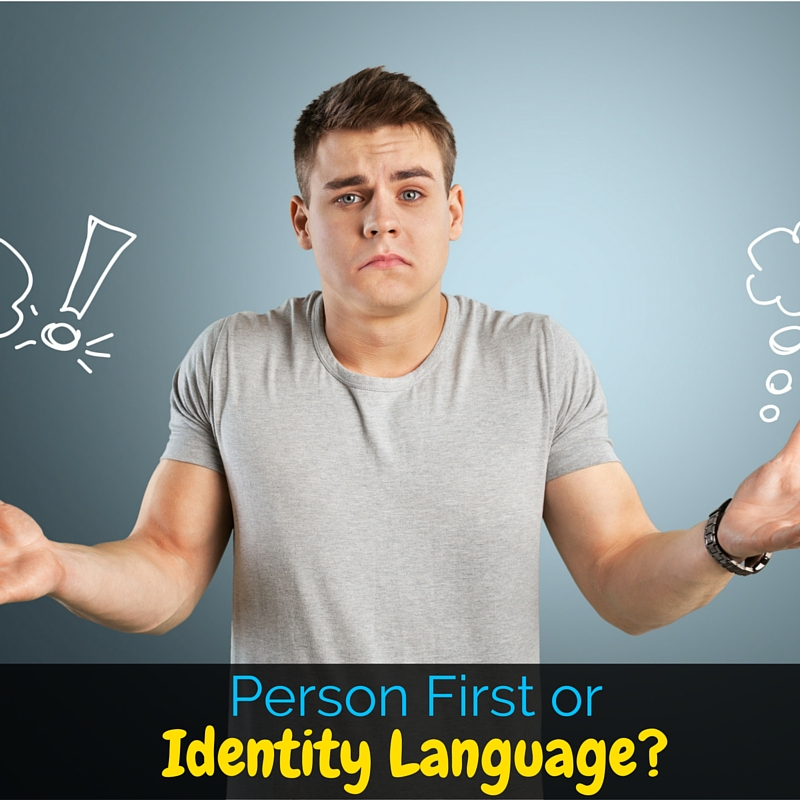 Person-first language tends to be preferred by parents and experts, while disabled people tend to prefer identity language. What do we use?