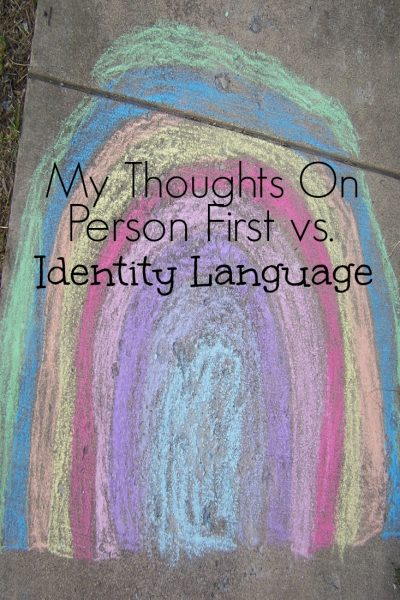 My Thoughts on Person First Vs. Identity Language