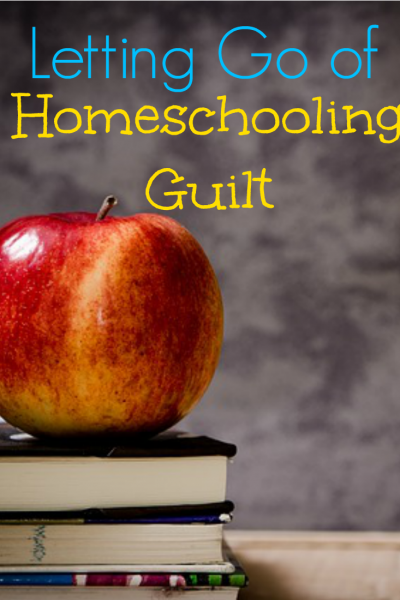 Letting Go of Homeschooling Guilt