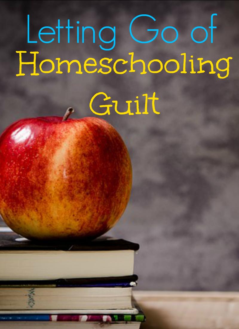 Letting Go of Homeschooling Guilt