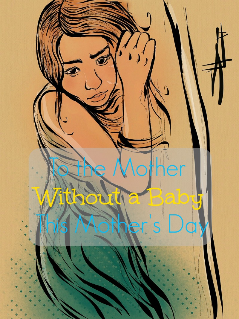 To the Mother Without a Baby This Mother's Day
