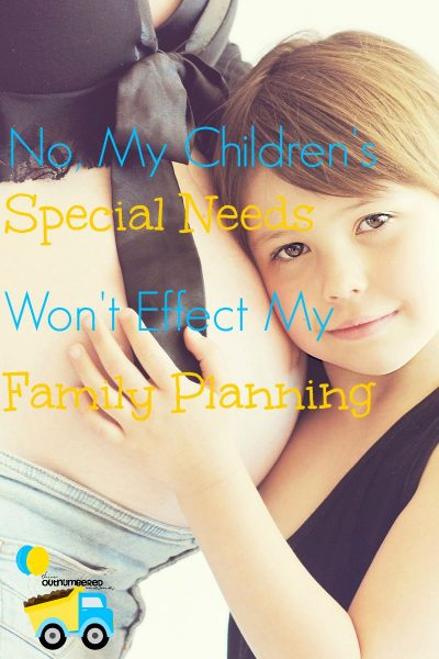 No, My Children's Special Needs Won't Effect My Family Planning