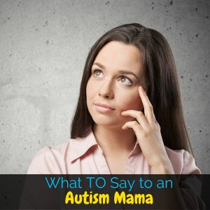 When talking with an autism mama it can be hard to know what to say. I'm sharing a few tips and tricks to help navigate a sticky situation!