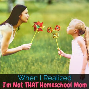 "We all know ""that homeschooling mom"" and sometimes we even want to be her. I'm sharing all the ways that I'm not that homeschooling mom!"