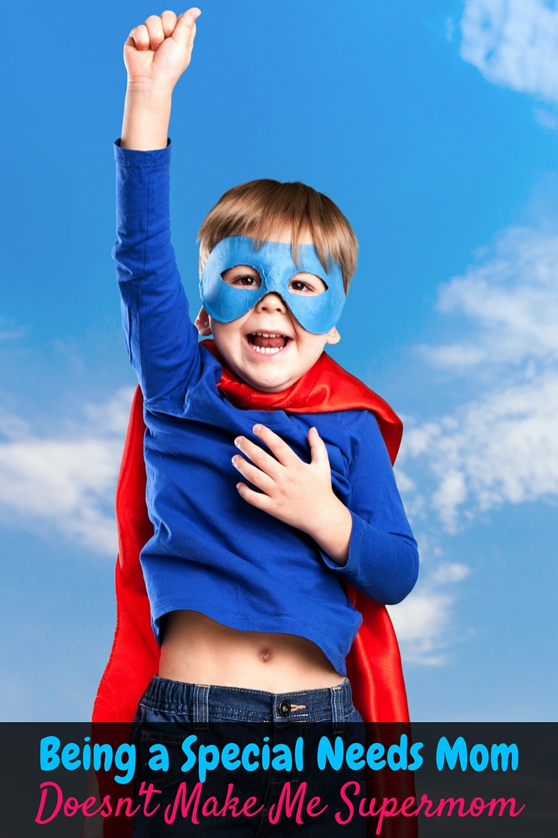 """Being a special needs mom may be tough sometimes, but that doesn't make me a """"super mom"""". Check out why on the blog!"""