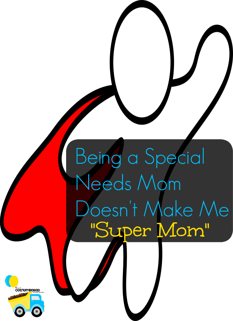 "Being a Special Needs Mom Doesn't Make Me ""Super Mom"""