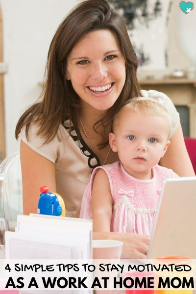 4 Simple Tips to Stay Motivated as a Work at Home Mom