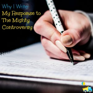 In response to the controversy surrounding The Mighty, I've decided to share why I write.