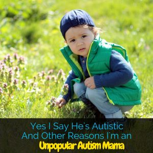 I am not too popular among other autism mamas. Today I'm sharing why I call my son autistic, and other reasons I'm not the typical autism mom.