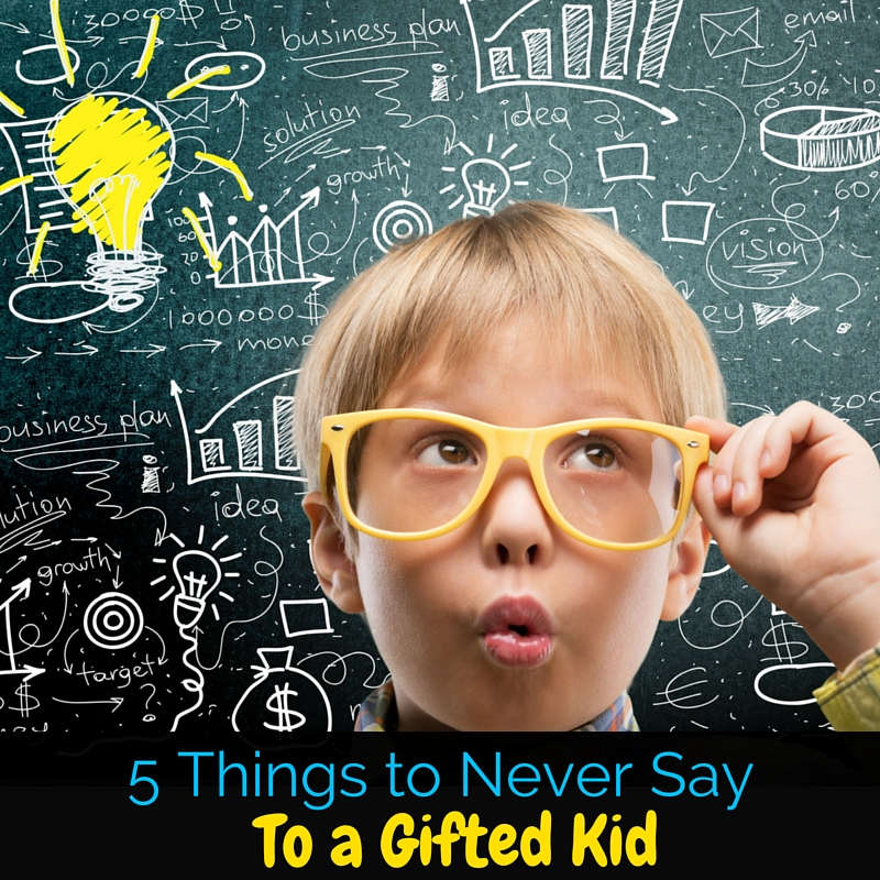 Being a gifted kid is not as easy as it may seem! Today we're sharing a few well-meaning things you should never say to a gifted kid!