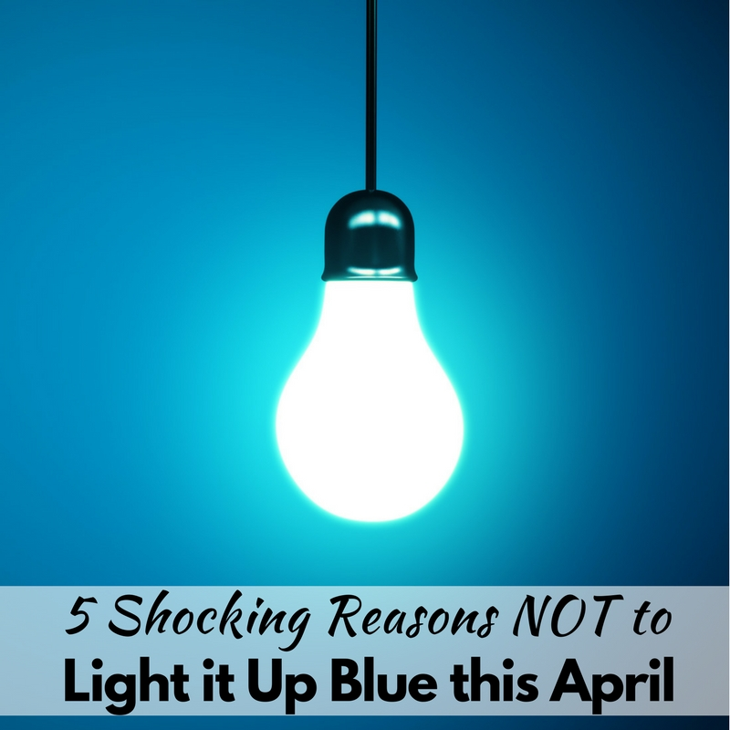 WOAH! I didn't know these 5 shocking reasons NOT to light it up blue for autism day! Did you?