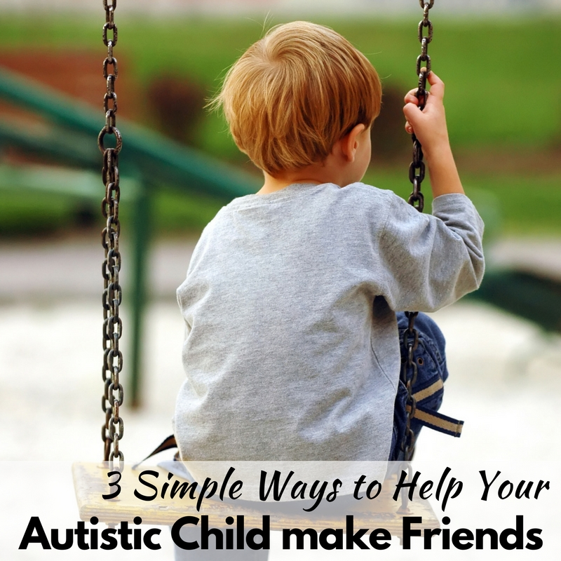 3 Simple Ways to Help Your Autistic Child Make Friends!