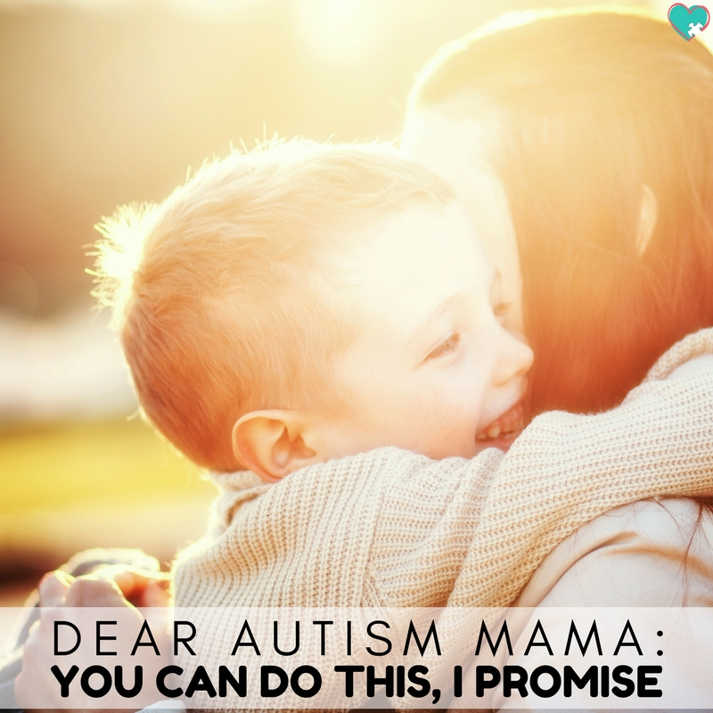 Dear Autism Mama: You Can Do This, I promise