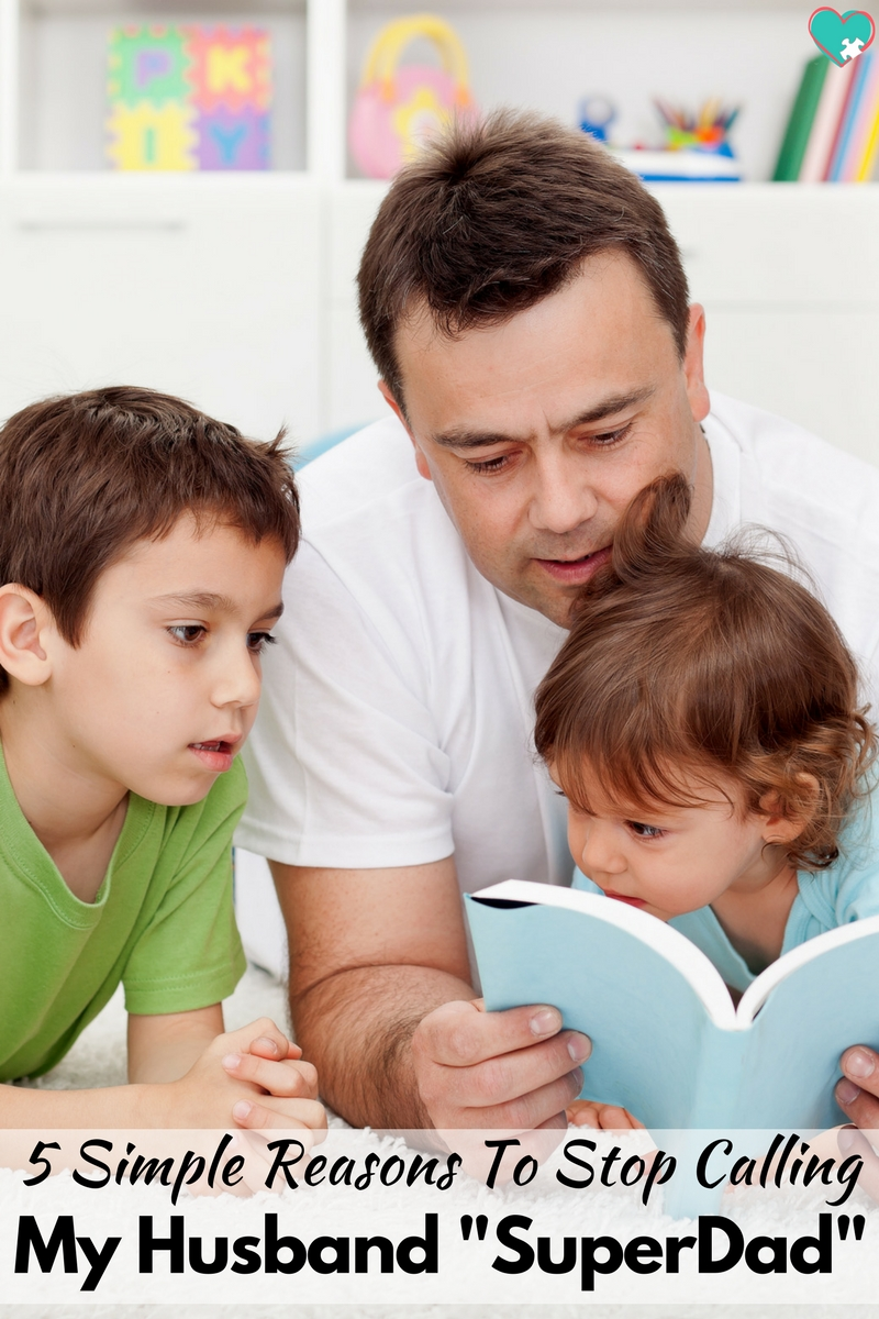 """5 Simple Reasons to Stop Calling My Husband """"SuperDad"""""""