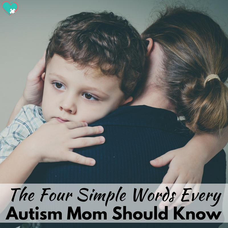The Four Simple Words Every Autism Mom Needs to Know