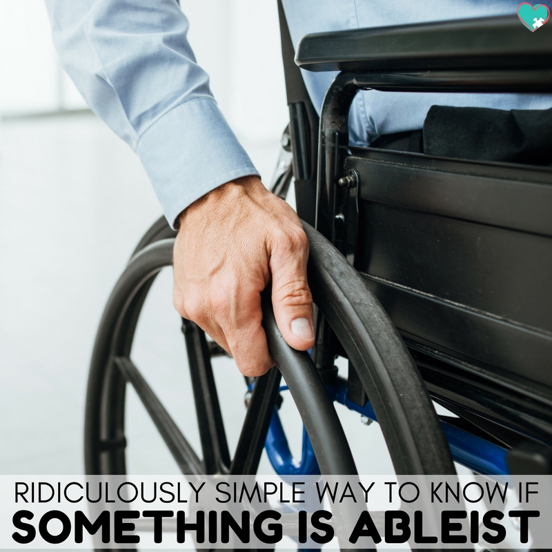 Ridiculously Simple Ways to Know if Something is Ableist