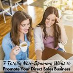 7 Ways to Promote Your Direct Sales Business Without Being Spammy!