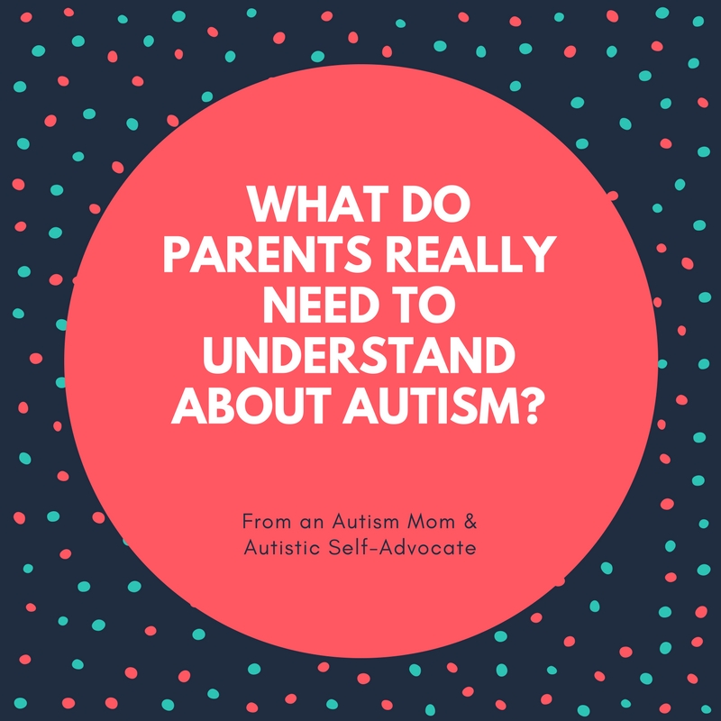 What do parents really need to understand about autism?