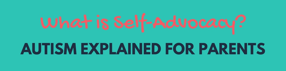 What is Self-Advocacy? Autism Explained for Parents
