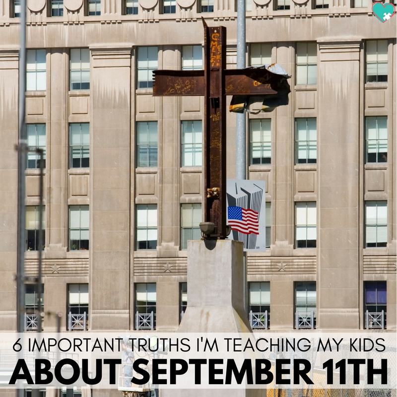 6 Important Truths I'm Teaching My Kids About September 11th