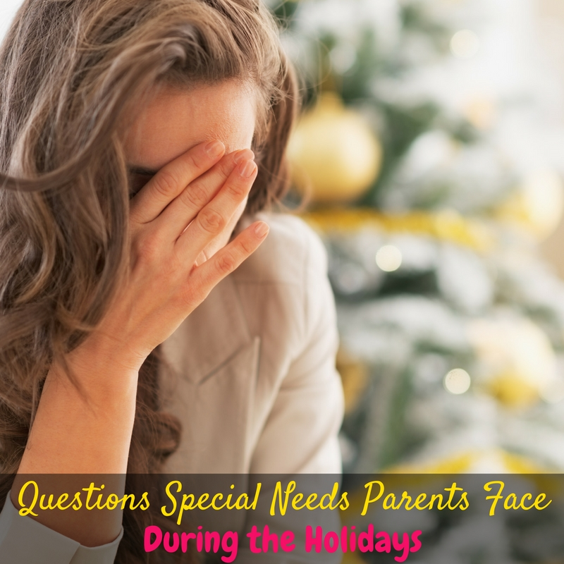 The questions special needs parents face during the holidays can be stressful and overwhelming! Here's a few to be prepared for!