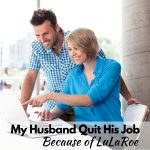 How LuLaRoe Helped My Husband Quit His Job!