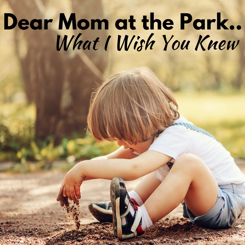 Dear Mom at the Park.. Here's What I Wish You Knew