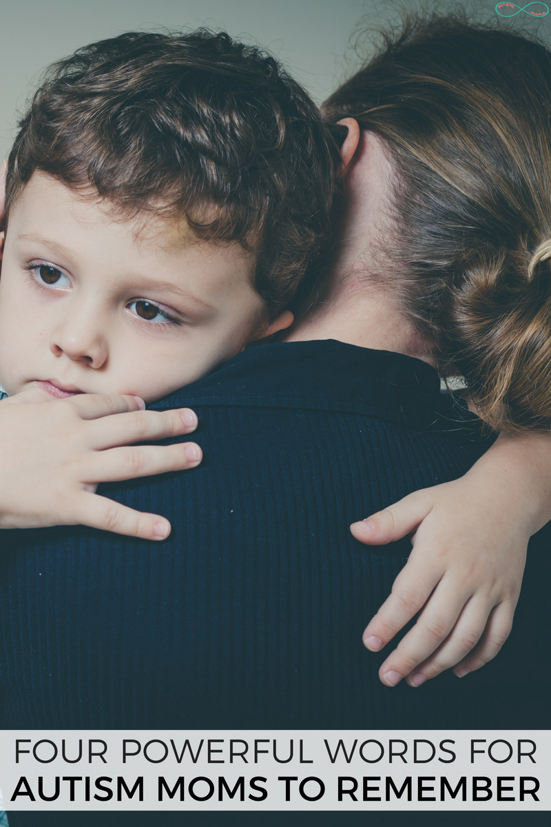 The Four Powerful Words Every Autism Mom Should Remember