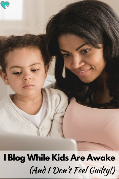 I Blog While My Kids Are Awake, And I Don't Feel Guilty