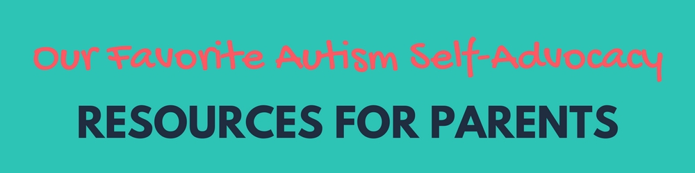 Our Favorite Autism Self-Advocacy Resources for Parents