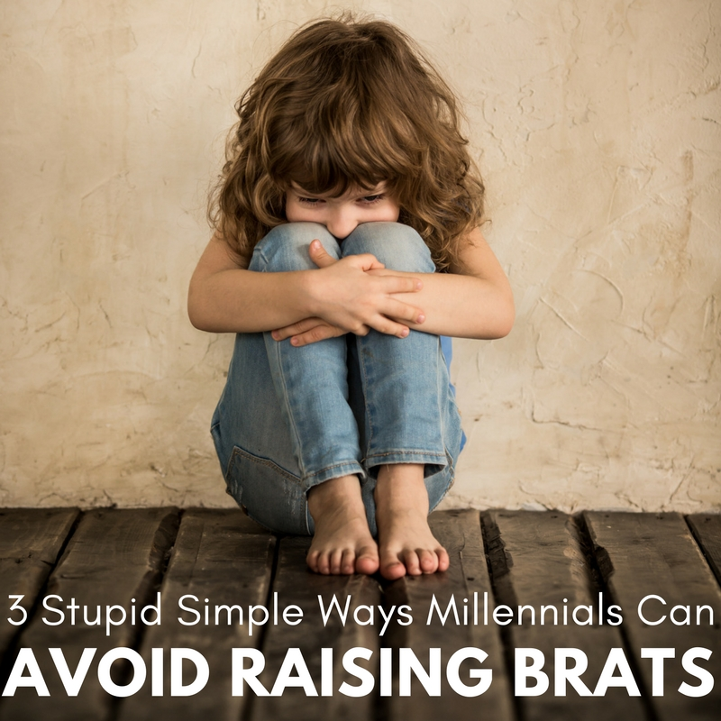 3 Stupid Simple Ways Millennials Can Avoid Raising Brats