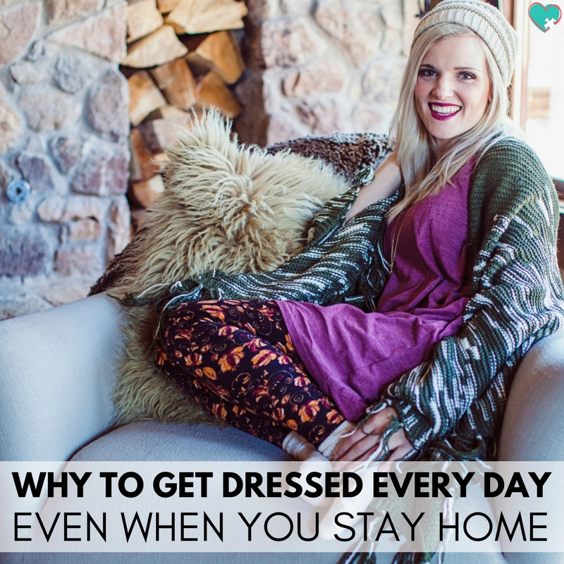 5 Reasons to Get Dressed Every Day (Even When You Won't Leave the House!)