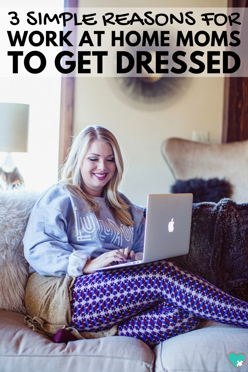 3 Simple Reasons for Work at Home Moms to Get Dressed Every Day