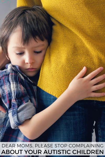 Please Stop Complaining About Your Autistic Children
