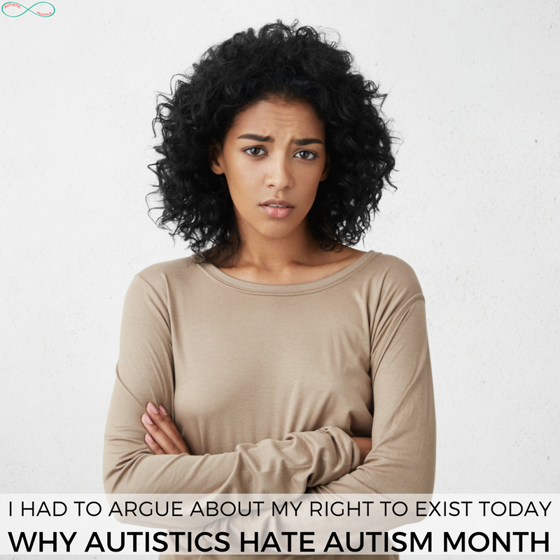 Why Autistics Hate Autism Month | I Argued With Five People Today About My Right to Exist #ActuallyAutistic #Autism #AutismMom #SpedChat #AutismAwarenessMonth #AutismAcceptanceMonth
