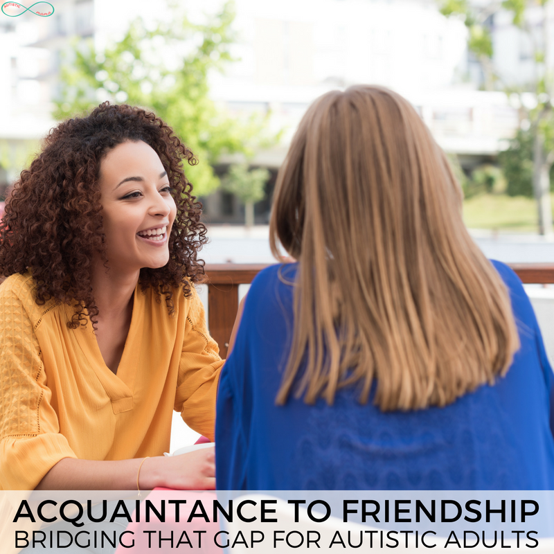 Acquaintance to Friendship | A Guide for Autistic Adults #ActuallyAutistic #Autism #AutisticAdults #MakingFriends #SocialSkills