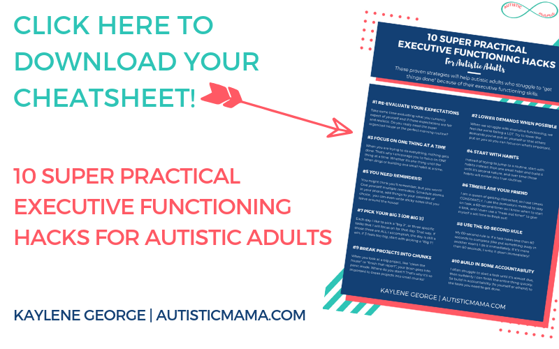 White background. Image of printable. Text reads: Click here to download your cheatsheet! 10 Super Practical Executive Functioning Hacks for Autistic Adults. Kaylene George | AutisticMama.com