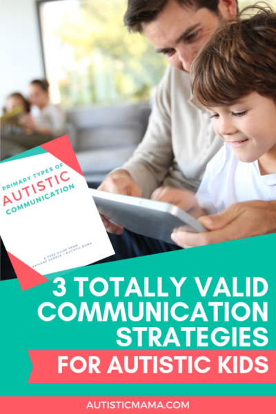 3 Totally Valid Strategies to Help Your Autistic Child Communicate