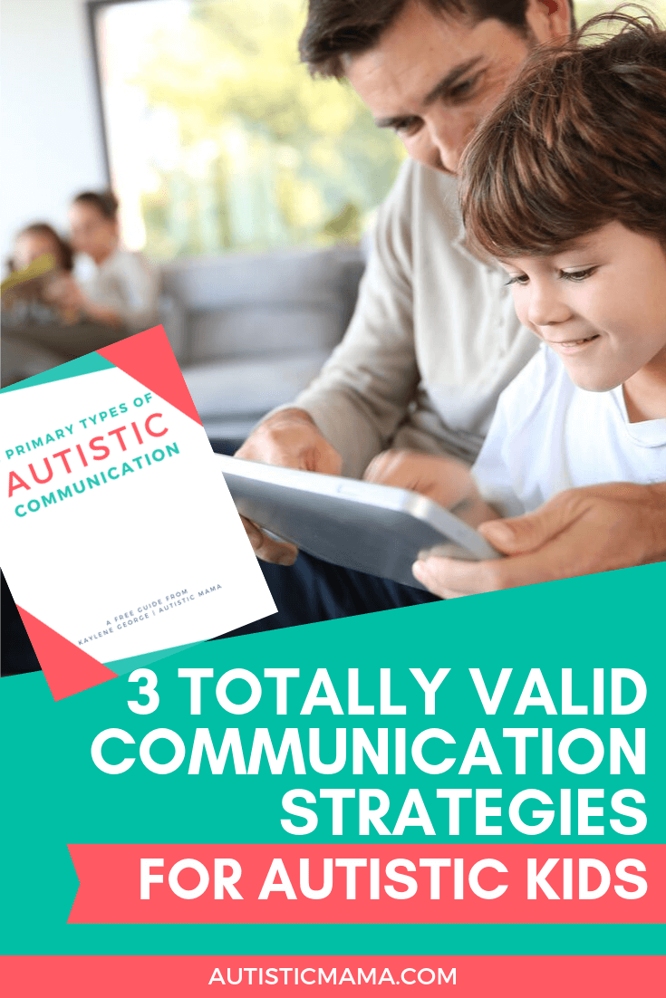 "Boy and father hold a tablet. Text reads: ""3 Totally Valid Communication Strategies for Autistic Kids"" and ""AutisticMama.com"". Cover image of ""5 Primary Types of Autistic Communication Free Guide"" over the image."