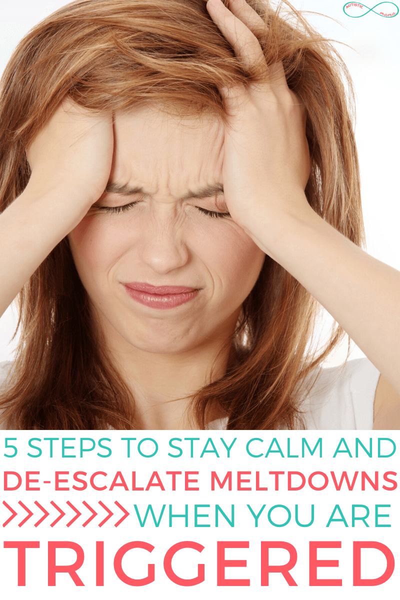 "Woman holds her head like she has a headache. Text reads: ""5 Steps to Stay Calm and De-Escalate Meltdowns When You Are Triggered"""
