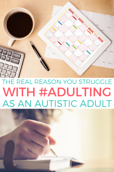 The Real Reason You Struggle With #Adulting as an Autistic Adult