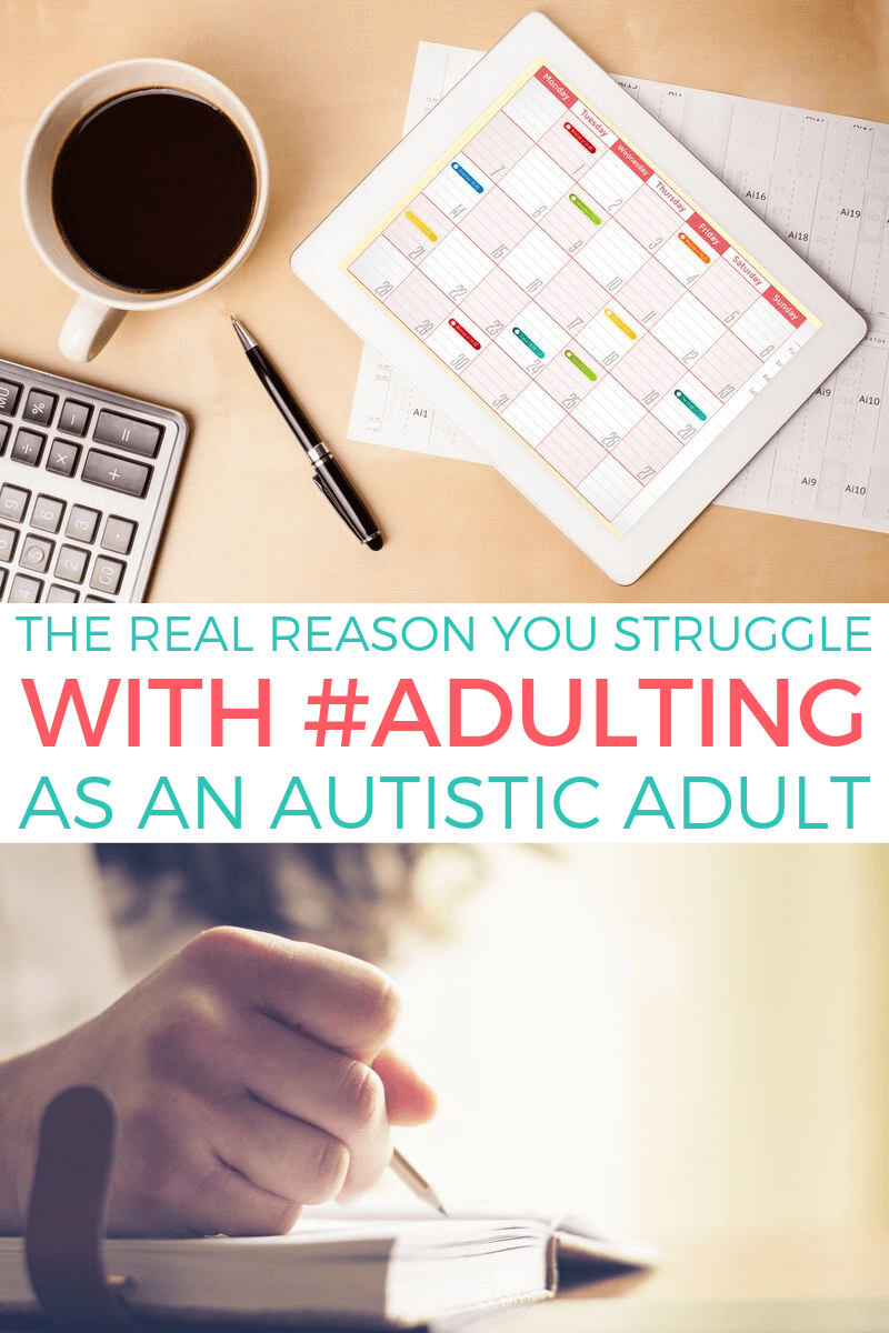 "Top image: Coffee cup, pen, calendar, and calculator on a desk. Bottom image: Woman's hand writing on a notebook or planner. In between: coral and teal text reads ""the real reason you struggle with #adulting as an autistic adult"" on a white background."