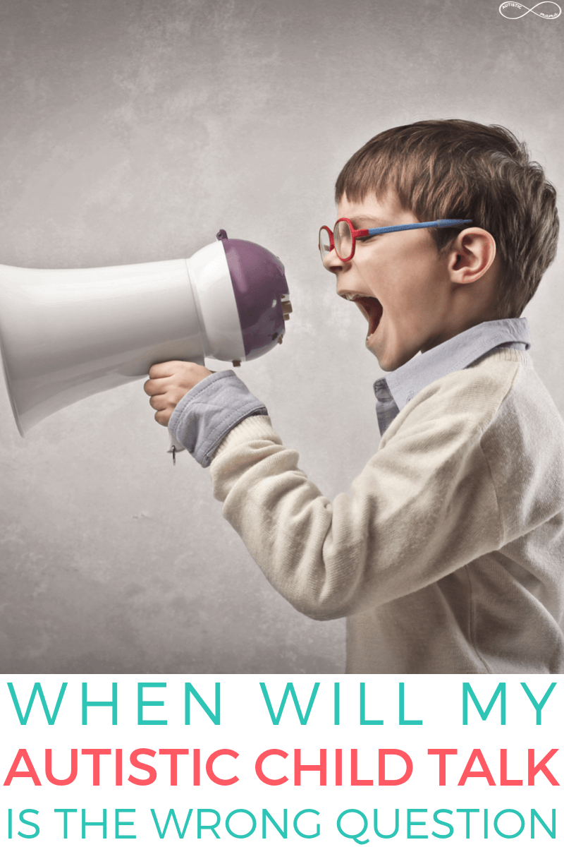 Boy shouts into a megaphone. Coral and teal text reads: When Will My Autistic Child Talk is the Wrong Question on a white background.